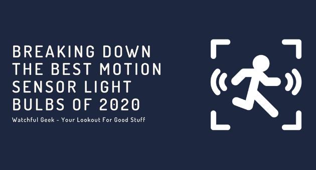 Breaking down the Best Motion Sensor Light Bulbs of 2021