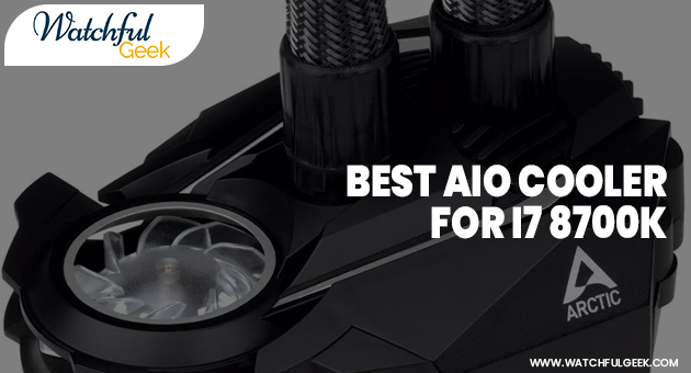 Best AIO Cooler for i7 8700k