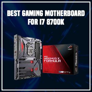 Best Gaming Motherboard for i7 8700k