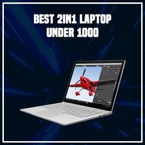 Best 2in1 Laptop Under 1000