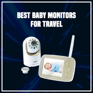 Best Baby Monitors for Travel