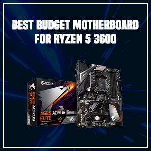 Best Budget Motherboard for Ryzen 5 3600
