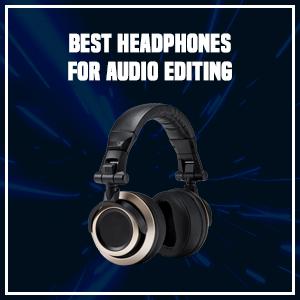 Best Headphones for Audio Editing