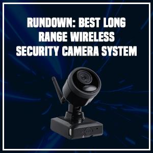 Rundown: Best Long Range Wireless Security Camera System