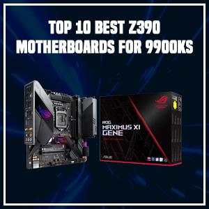 Top 10 Best z390 Motherboards for 9900ks